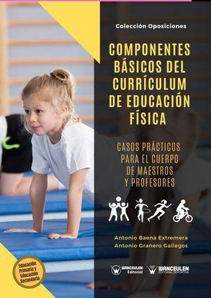 COMPONENTES BÁSICOS DEL CURRÍCULUM DE EDUCACIÓN FÍSICA. CASOS PRÁCTICOS PARA EL CUERPO DE MAESTROS Y PROFESORES