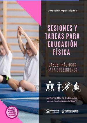 SESIONES Y TAREAS PARA EDUCACIÓN FÍSICA. CASOS PRÁCTICOS PARA OPOSICIONES