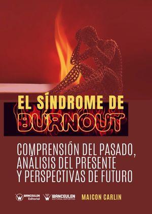 EL SÍNDROME DE BURNOUT. COMPRENSIÓN DEL PASADO, ANÁLISIS DEL PRESENTE Y PERSPECTIVAS DE FUTURO