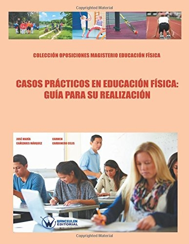 CASOS PRÁCTICOS EN EDUCACIÓN FÍSICA: GUÍA PARA SU REALIZACIÓN