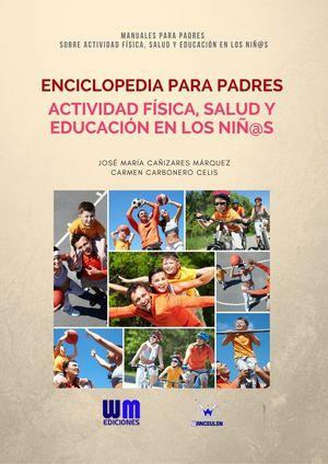 ENCICLOPEDIA PARA PADRES DE ACTIVIDAD FÍSICA, SALUD Y EDUCACIÓN EN LOS NIÑ@S
