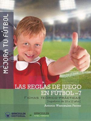 MEJORA TU FÚTBOL: LAS REGLAS DE JUEGO EN FÚTBOL 7. FICHAS TEÓRICO-PRÁCTICAS (10-12 AÑOS)