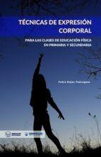 TÉCNICAS DE EXPRESIÓN CORPORAL PARA LAS CLASES DE EDUCACIÓN FÍSICA EN PRIMARIA Y SECUNDARIA