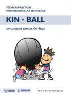 TÉCNICAS PRÁCTICAS PARA DESARROLLAR SESIONES DE KIN - BALL EN CLASES DE EDUCACIÓN FÍSICA