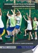 UNIDADES DIDÁCTICAS INTEGRADAS EN EDUCACIÓN FÍSICA (UDI). GUÍA PARA SU REALIZACIÓN