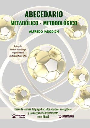 ABECEDARIO METABÓLICO-METODOLÓGICO: DESDE LA ESENCIA DEL JUEGO HACIA LOS OBJETIVOS ENERGÉTICOS Y LAS CARGAS DE ENTRENAMIENTO EN EL FÚTBOL
