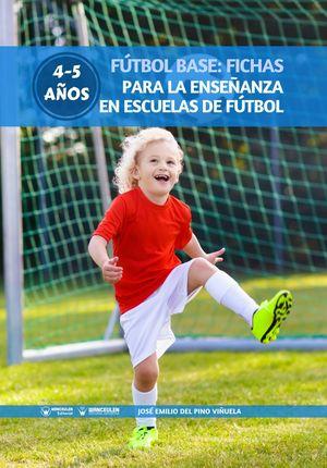 FÚTBOL BASE: FICHAS PARA LA ENSEÑANZA EN ESCUELAS DE FÚTBOL 4-5 AÑOS