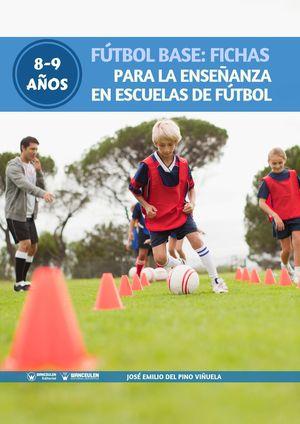 FÚTBOL BASE: FICHAS PARA LA ENSEÑANZA EN ESCUELAS DE FÚTBOL 8-9 AÑOS