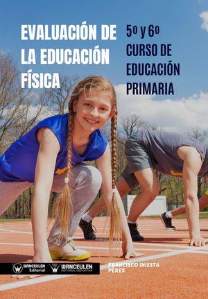 EVALUACIÓN DE LA EDUCACIÓN FÍSICA:  5º Y 6º CURSO DE EDUCACIÓN PRIMARIA