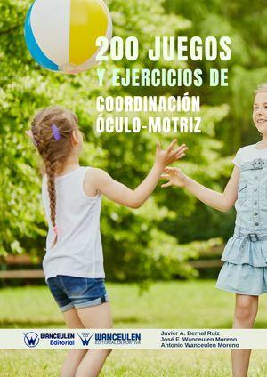 200 JUEGOS Y EJERCICIOS DE COORDINACIÓN ÓCULO-MOTRIZ