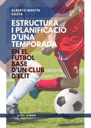 ESTRUCTURA I PLANIFICACIÓ D'UNA TEMPORADA: EN EL FUTBOL BASE D'UN CLUB D'ELIT (CATALÁN)