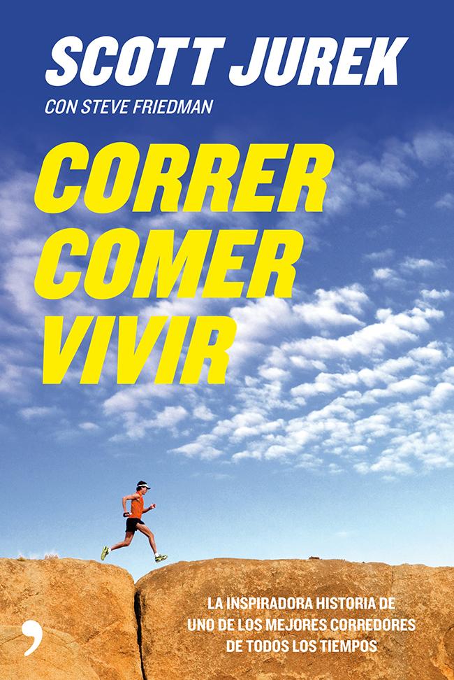 CORRER, COMER, VIVIR. LOS SECRETOS DE UN CORREDOR INDOMABLE