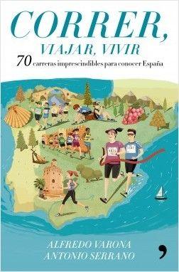 CORRER, VIAJAR, VIVIR. 70 CARRERAS POPULARES IMPRESCINDIBLES PARA CONOCER ESPAÑA
