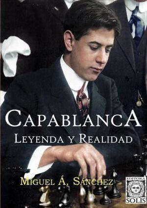CAPABLANCA. LEYENDA Y REALIDAD