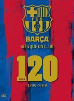 BARÇA, MÁS QUE UN CLUB. 120 AÑOS: 1899-2019