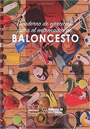 BALONCESTO (CAMPO COMPLETO). CUADERNO DE EJERCICIOS PARA EL ENTRENADOR