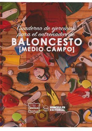 BALONCESTO (MEDIO CAMPO). CUADERNO DE EJERCICIOS PARA EL ENTRENADOR