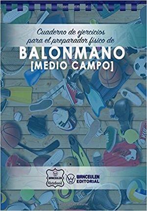 BALONMANO (MEDIO CAMPO). CUADERNO DE EJERCICIOS PARA EL ENTRENADOR