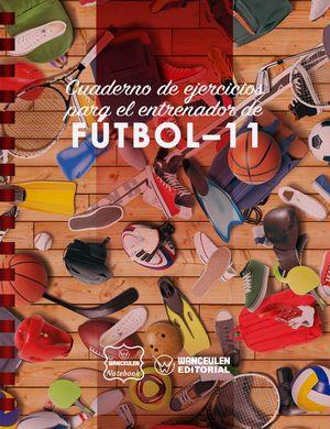 FUTBOL-11 (CAMPO COMPLETO). CUADERNO DE EJERCICIOS PARA EL ENTRENADOR
