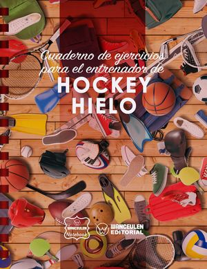 HOCKEY HIELO. CUADERNO DE EJERCICIOS PARA EL ENTRENADOR