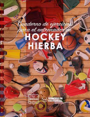 HOCKEY HIERBA (CAMPO COMPLETO) CUADERNO DE EJERCICIOS PARA EL ENTRENADOR