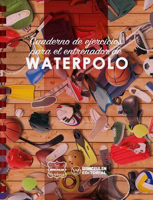WATERPOLO. CUADERNO DE EJERCICIOS PARA EL ENTRENADOR