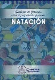 NATACION. CUADERNO DE EJERCICIOS PARA EL PREPARADOR FÍSICO