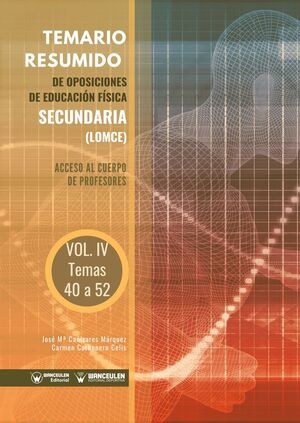 TEMARIO RESUMIDO DE OPOSICIONES DE EDUCACIÓN FÍSICA SECUNDARÍA (LOMCE) VOLUMEN IV