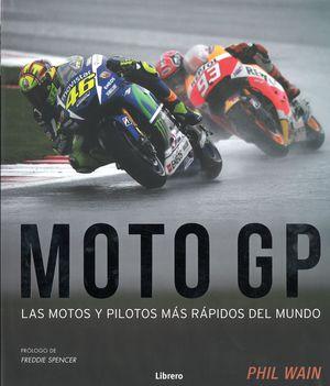 MOTO GP. LAS MOTOS Y LOS PILOTOS MÁS RÁPIDOS DEL MUNDO.