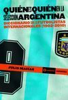 QUIÉN ES QUIÉN EN LA SELECCIÓN ARGENTINA. DICCIONARIO SOBRE FUTBOLISTAS INTERNACIONALES 1902-2010