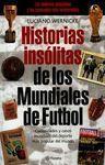 HISTORIAS INSÓLITAS DE LOS MUNDIALES DE FÚTBOL. CURIOSIDADES Y CASOS INCREÍBLES DE LOS MUNDIALES DE FÚTBOL DE URUGUAY 1930 A SUDÁFRICA 2010