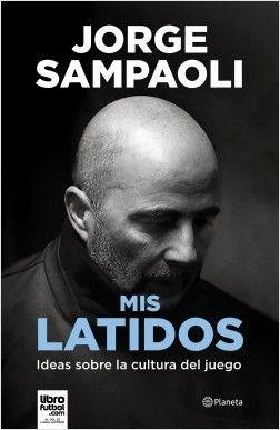 JORGE SAMPAOLI: MIS LATIDOS. IDEAS SOBRE LA CULTURA DEL JUEGO