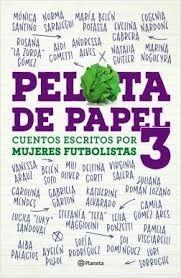 PELOTA DE PAPEL 3. CUENTOS ESCRITOS POR MUJERES DEPORTISTAS