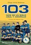 103 MÁS DE UN SIGLO AZUL Y AMARILLO. 2ª EDICIÓN CORREGIDA Y AUMENTADA
