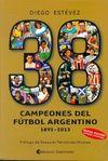 38 CAMPEONES DEL FÚTBOL ARGENTINO 1891-2013 NUEVA EDICIÓN CORREGIDA Y AUMENTADA