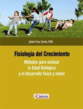 FISIOLOGÍA DEL CRECIMIENTO. MÉTODOS PARA EVALUAR LA EDAD BIOLÓGICA Y EL DESARROLLO FÍSICO Y MOTOR