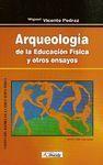 ARQUEOLOGÍA DE LA EDUCACIÓN FÍSICA Y OTROS ENSAYOS