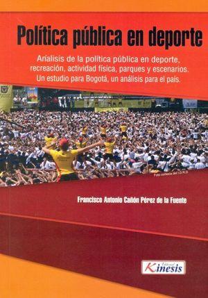POLÍTICA PÚBLICA EN DEPORTE. ANÁLISIS DE LA POLÍTICA PÚBLICA EN DEPORTE, RECREACIÓN, ACTIVIDAD FÍSICA, PARQUES Y ESCENARIOS