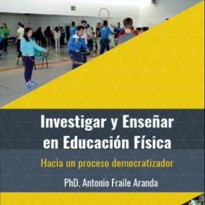 INVESTIGAR Y ENSEÑAR EN EDUCACIÓN FÍSICA. HACIA UN PROCESO DEMOCRATIZADOR