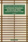 A SUPERVISAO PEDAGÓGICA EM EDUCAÇAO FÍSICA A PERSPECTIVA DO ORIENTADOR DE ESTÁGIO