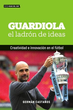 GUARDIOLA, EL LADRÓN DE IDEAS. CREATIVIDAD E INNOVACIÓN EN EL FÚTBOL