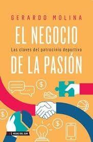 EL NEGOCIO DE LA PASIÓN. LAS CLAVES DEL PATROCINIO DEPORTIVO