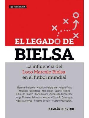 EL LEGADO DE BIELSA. LA INFLUENCIA DEL LOCO MARCELO BIELSA EN EL FÚTBOL MUNDIAL