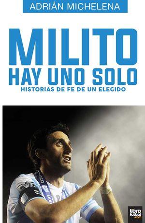 MILITO HAY UNO SÓLO. HISTORIAS DE FE DE UN ELEGIDO