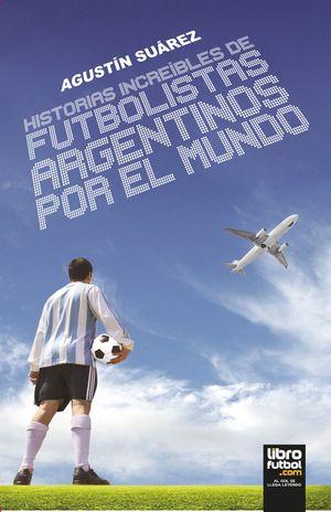 HISTORIAS INCREÍBLES DE FUTBOLISTAS ARGENTINOS POR EL MUNDO