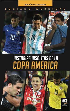 HISTORIAS INSÓLITAS DE LA COPA AMÉRICA. NUEVA EDICIÓN ACTUALIZADA