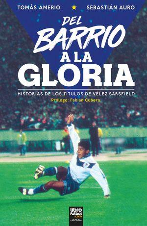 DEL BARRIO A LA GLORIA. HISTORIAL DE LOS TÍTULOS DE VÉLEZ SARSFIELD