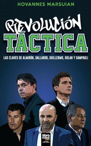 REVOLUCIÓN TÁCTICA. LAS CLAVES DE ALMIRÓN, GALLARDO, GUILLERMO, HOLAN Y SAMPAOLI