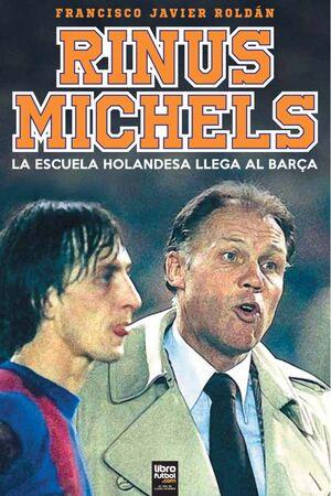 RINUS MICHELS. LA ESCUELA HOLANDESA LLEGA AL BARÇA