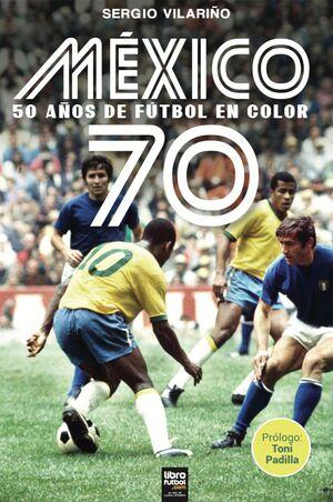 MÉXICO 70. 50 AÑOS DE FÚTBOL EN COLOR